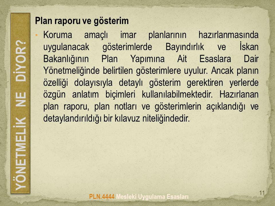 Plan raporu ve gösterim • Koruma amaçlı imar planlarının hazırlanmasında uygulanacak gösterimlerde Bayındırlık ve İskan Bakanlığının Plan Yapımına Ait