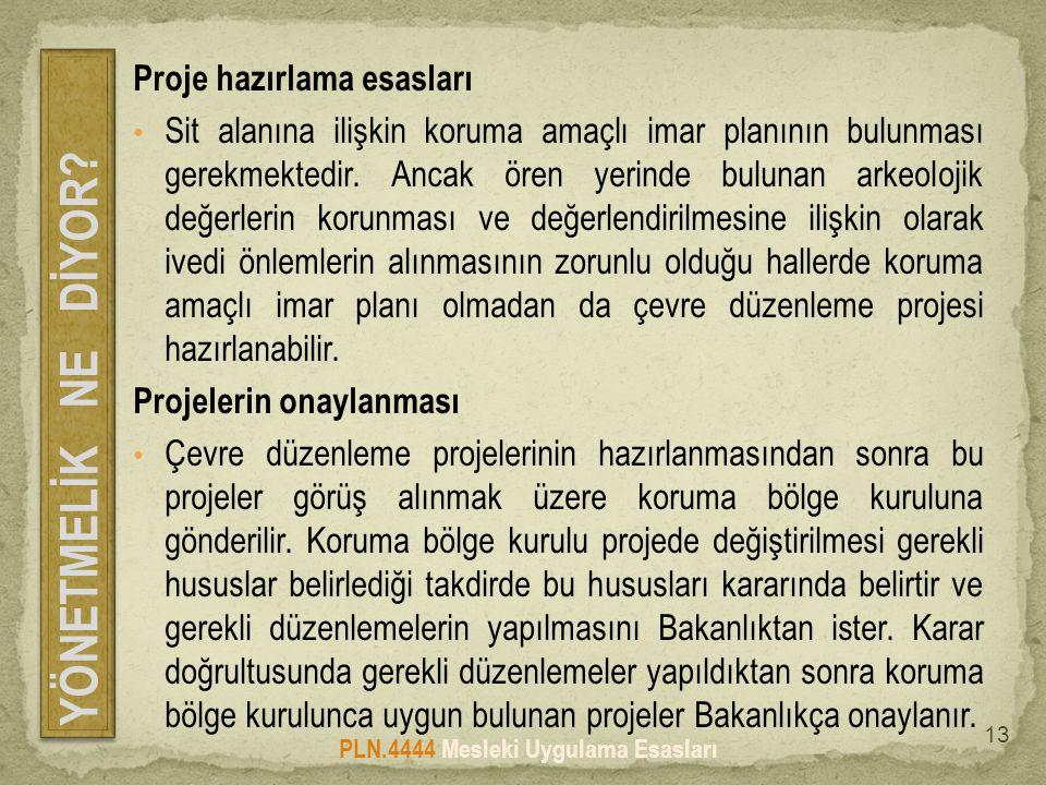 Proje hazırlama esasları • Sit alanına ilişkin koruma amaçlı imar planının bulunması gerekmektedir. Ancak ören yerinde bulunan arkeolojik değerlerin k