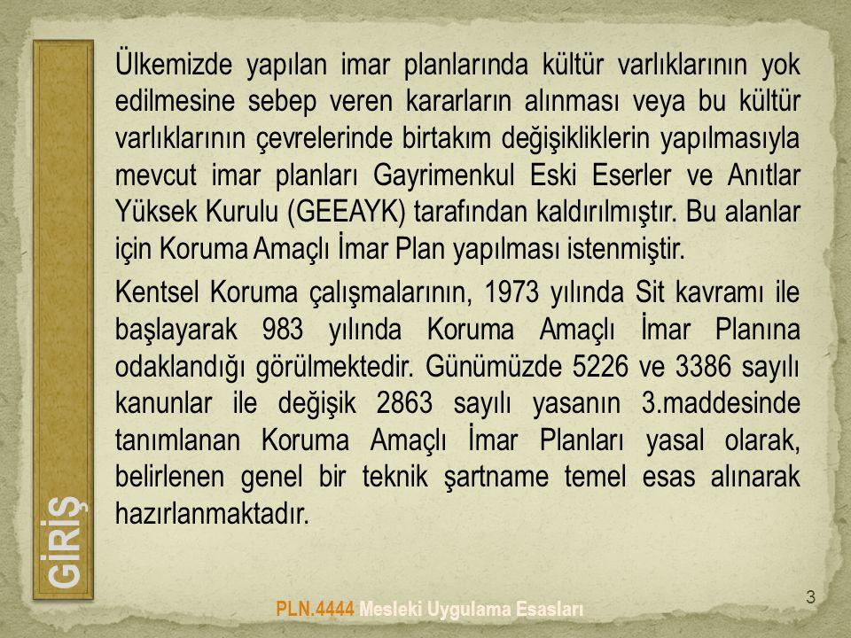 GİRİŞ PLN.4444 Mesleki Uygulama Esasları Ülkemizde yapılan imar planlarında kültür varlıklarının yok edilmesine sebep veren kararların alınması veya b