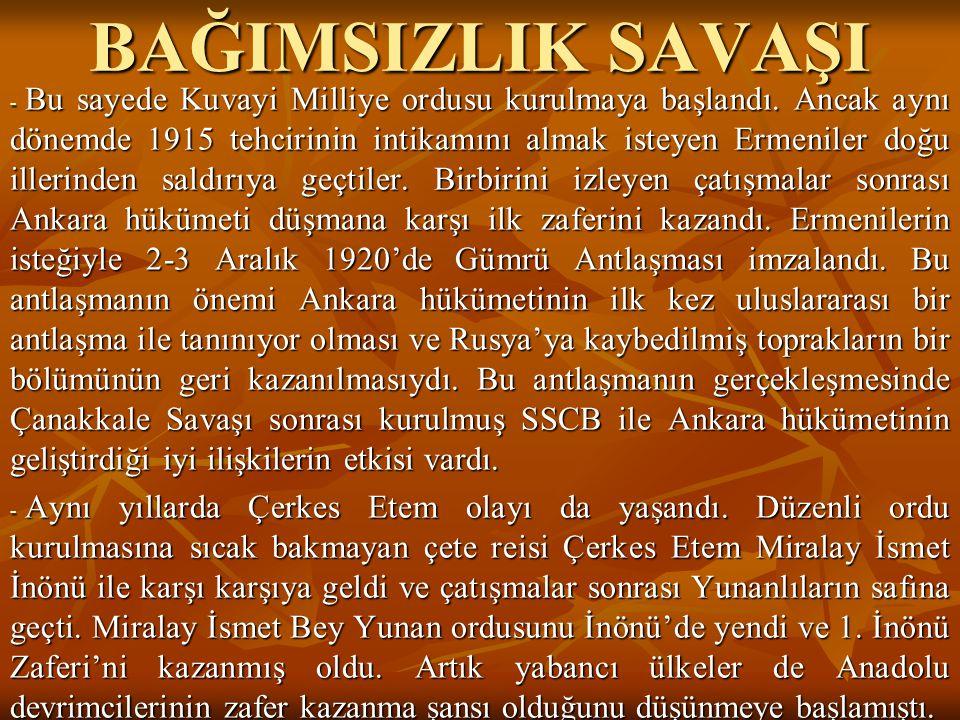 BAĞIMSIZLIK SAVAŞI - Bu sayede Kuvayi Milliye ordusu kurulmaya başlandı. Ancak aynı dönemde 1915 tehcirinin intikamını almak isteyen Ermeniler doğu il