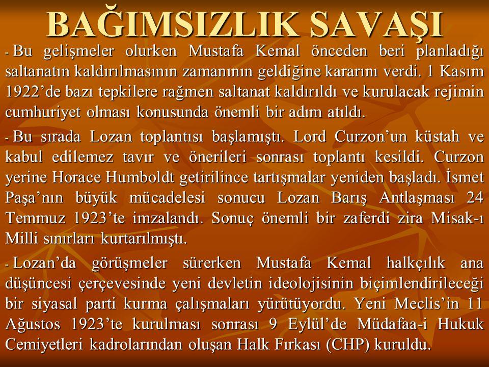 BAĞIMSIZLIK SAVAŞI - Bu gelişmeler olurken Mustafa Kemal önceden beri planladığı saltanatın kaldırılmasının zamanının geldiğine kararını verdi. 1 Kası