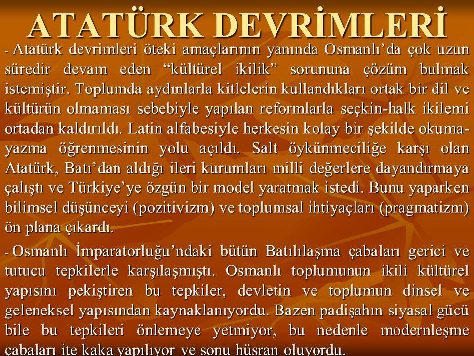 """ATATÜRK DEVRİMLERİ - Atatürk devrimleri öteki amaçlarının yanında Osmanlı'da çok uzun süredir devam eden """"kültürel ikilik"""" sorununa çözüm bulmak istem"""