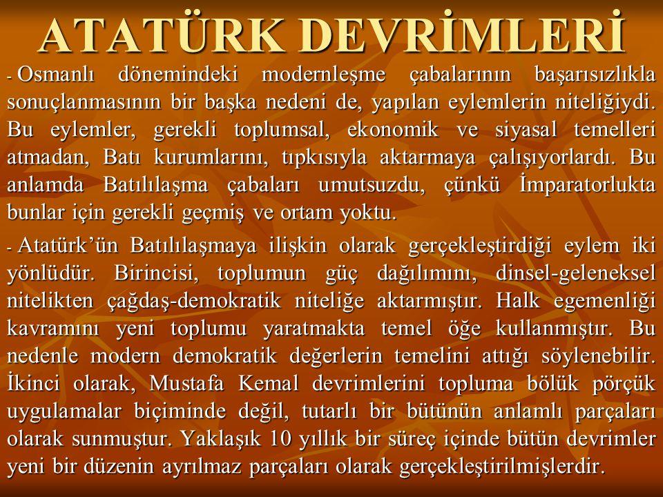 ATATÜRK DEVRİMLERİ - Osmanlı dönemindeki modernleşme çabalarının başarısızlıkla sonuçlanmasının bir başka nedeni de, yapılan eylemlerin niteliğiydi. B