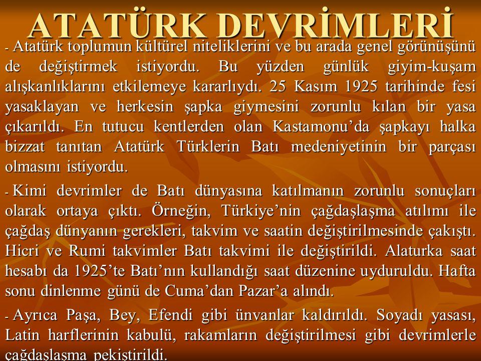 ATATÜRK DEVRİMLERİ - Atatürk toplumun kültürel niteliklerini ve bu arada genel görünüşünü de değiştirmek istiyordu. Bu yüzden günlük giyim-kuşam alışk