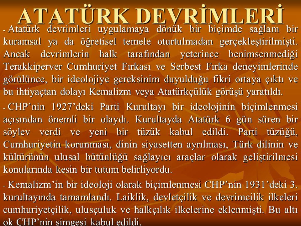 ATATÜRK DEVRİMLERİ - Atatürk devrimleri uygulamaya dönük bir biçimde sağlam bir kuramsal ya da öğretisel temele oturtulmadan gerçekleştirilmişti. Anca