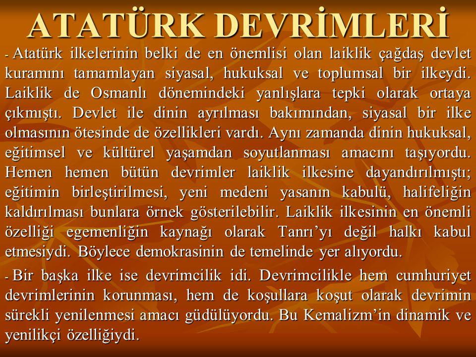 ATATÜRK DEVRİMLERİ - Atatürk ilkelerinin belki de en önemlisi olan laiklik çağdaş devlet kuramını tamamlayan siyasal, hukuksal ve toplumsal bir ilkeyd