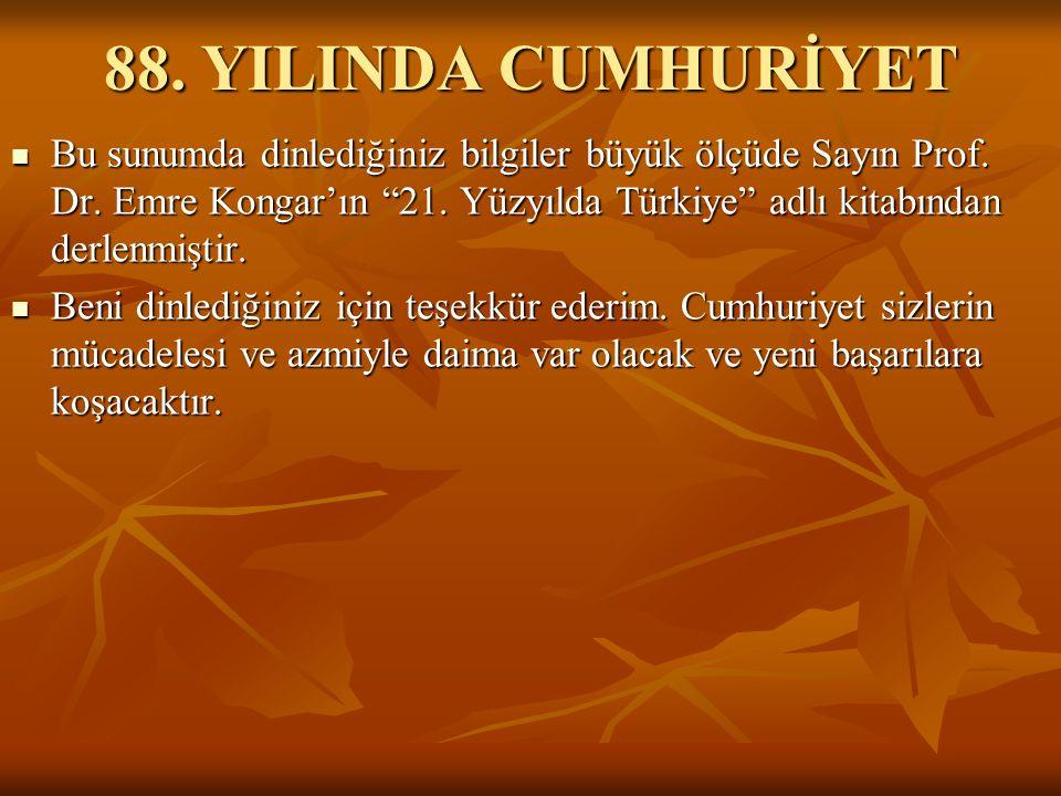 """88. YILINDA CUMHURİYET  Bu sunumda dinlediğiniz bilgiler büyük ölçüde Sayın Prof. Dr. Emre Kongar'ın """"21. Yüzyılda Türkiye"""" adlı kitabından derlenmiş"""