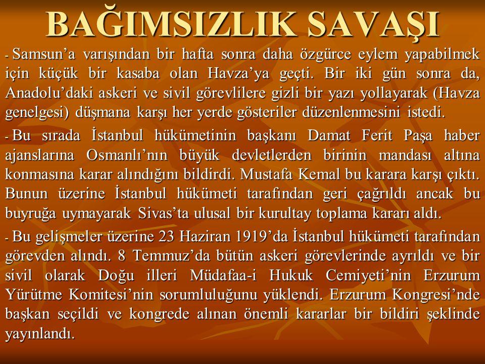 BAĞIMSIZLIK SAVAŞI - Samsun'a varışından bir hafta sonra daha özgürce eylem yapabilmek için küçük bir kasaba olan Havza'ya geçti. Bir iki gün sonra da