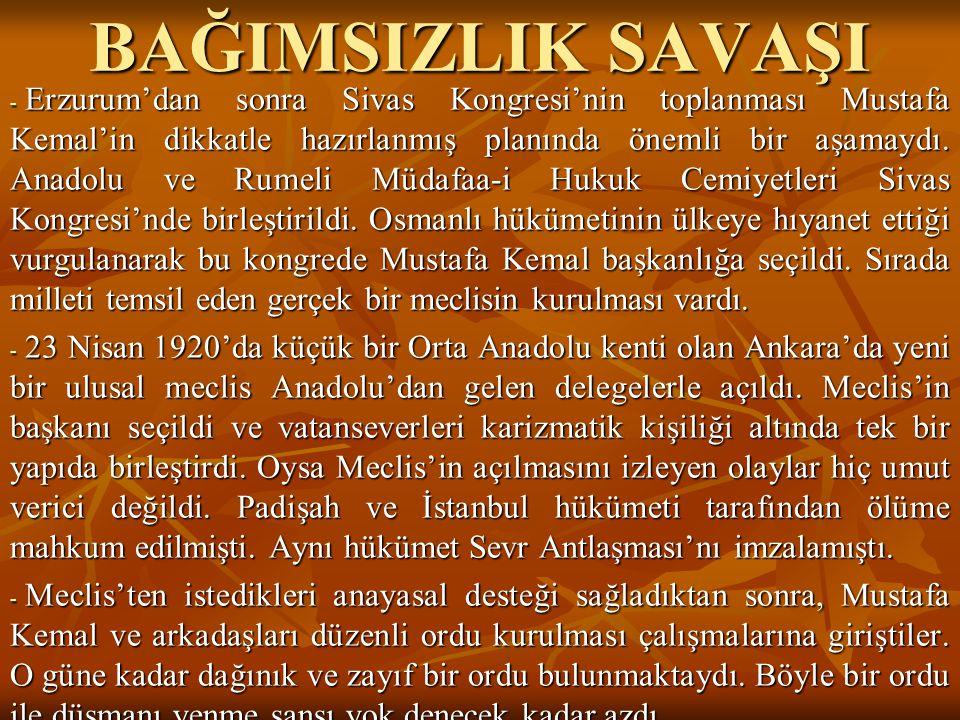 BAĞIMSIZLIK SAVAŞI - Erzurum'dan sonra Sivas Kongresi'nin toplanması Mustafa Kemal'in dikkatle hazırlanmış planında önemli bir aşamaydı. Anadolu ve Ru