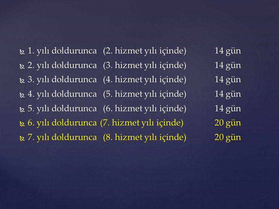  1. yılı doldurunca (2. hizmet yılı içinde)14 gün  2. yılı doldurunca (3. hizmet yılı içinde)14 gün  3. yılı doldurunca (4. hizmet yılı içinde)14 g