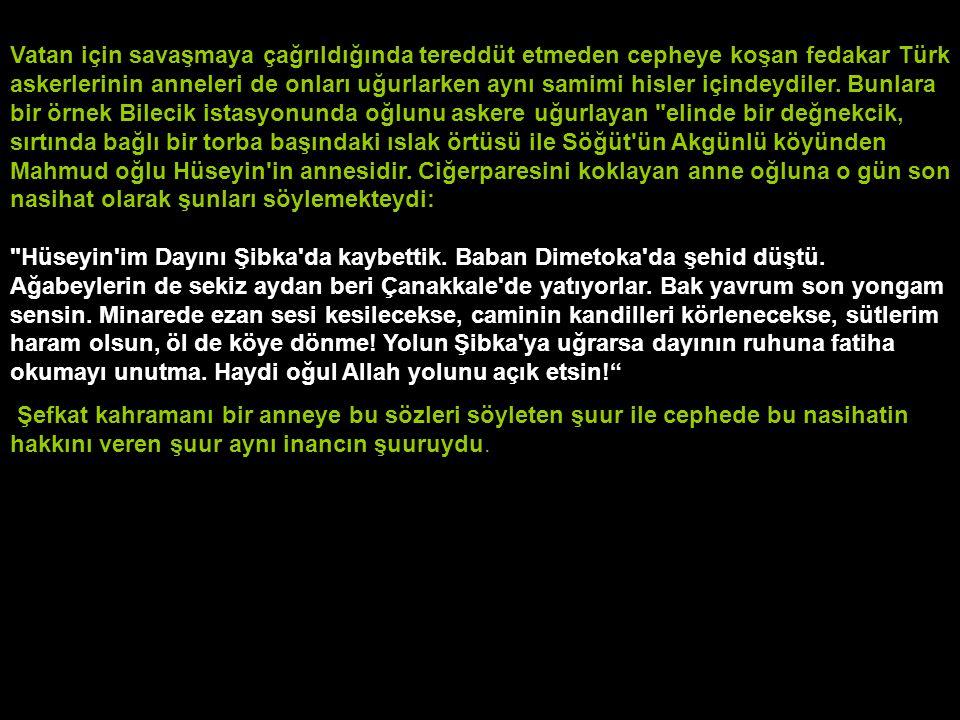 Vatan için savaşmaya çağrıldığında tereddüt etmeden cepheye koşan fedakar Türk askerlerinin anneleri de onları uğurlarken aynı samimi hisler içindeydi