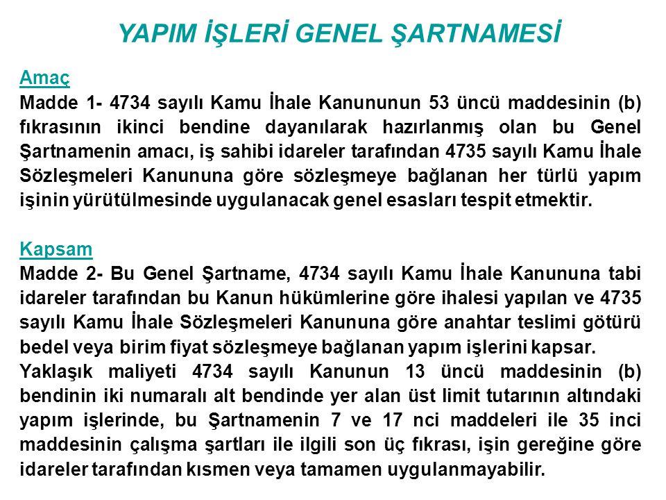 YAPIM İŞLERİ GENEL ŞARTNAMESİ Amaç Madde 1- 4734 sayılı Kamu İhale Kanununun 53 üncü maddesinin (b) fıkrasının ikinci bendine dayanılarak hazırlanmış