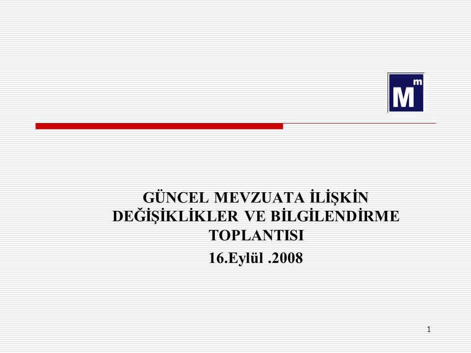 1 GÜNCEL MEVZUATA İLİŞKİN DEĞİŞİKLİKLER VE BİLGİLENDİRME TOPLANTISI 16.Eylül.2008