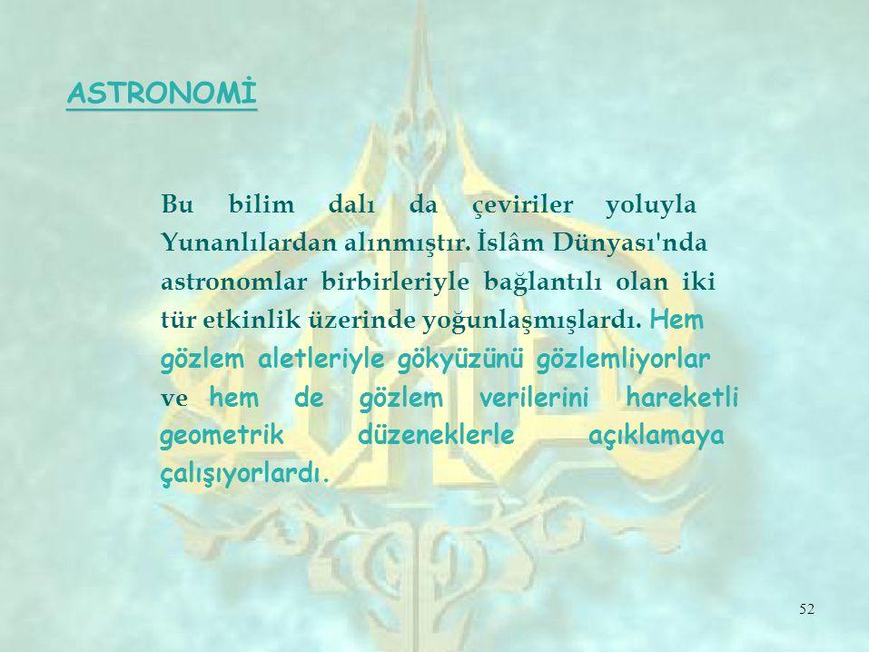 ASTRONOMİ Bu bilim dalı da çeviriler yoluyla Yunanlılardan alınmıştır.