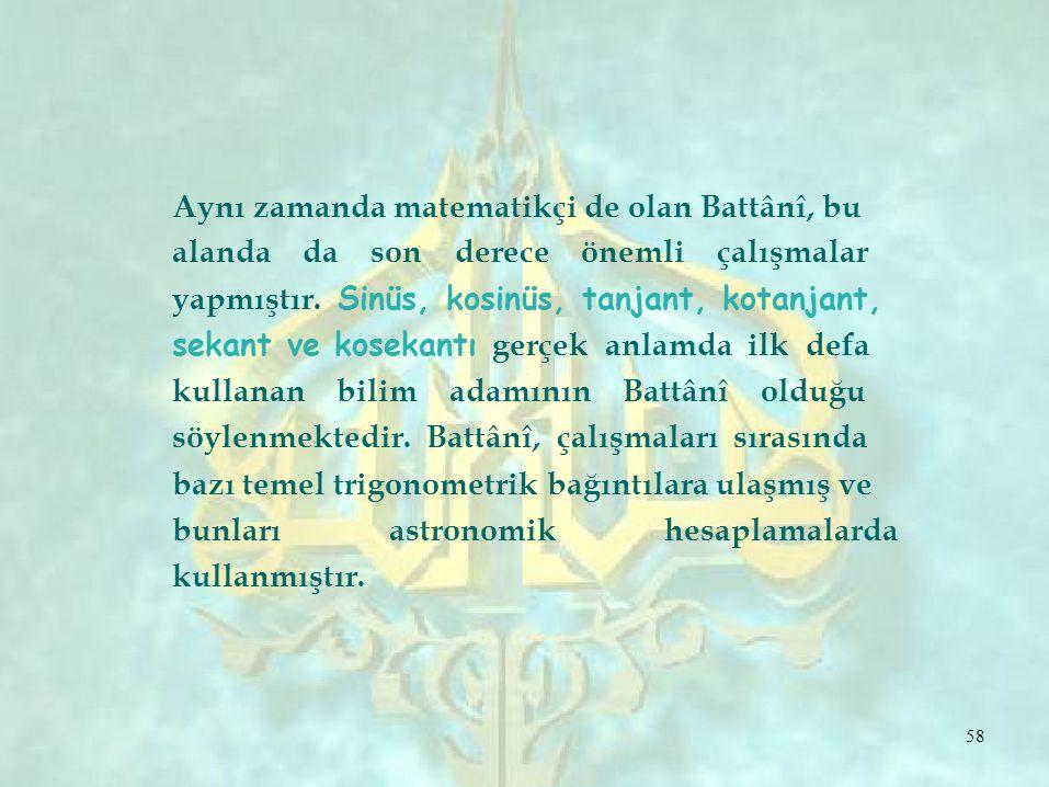Aynı zamanda matematikçi de olan Battânî, bu alanda da son derece önemli çalışmalar yapmıştır.