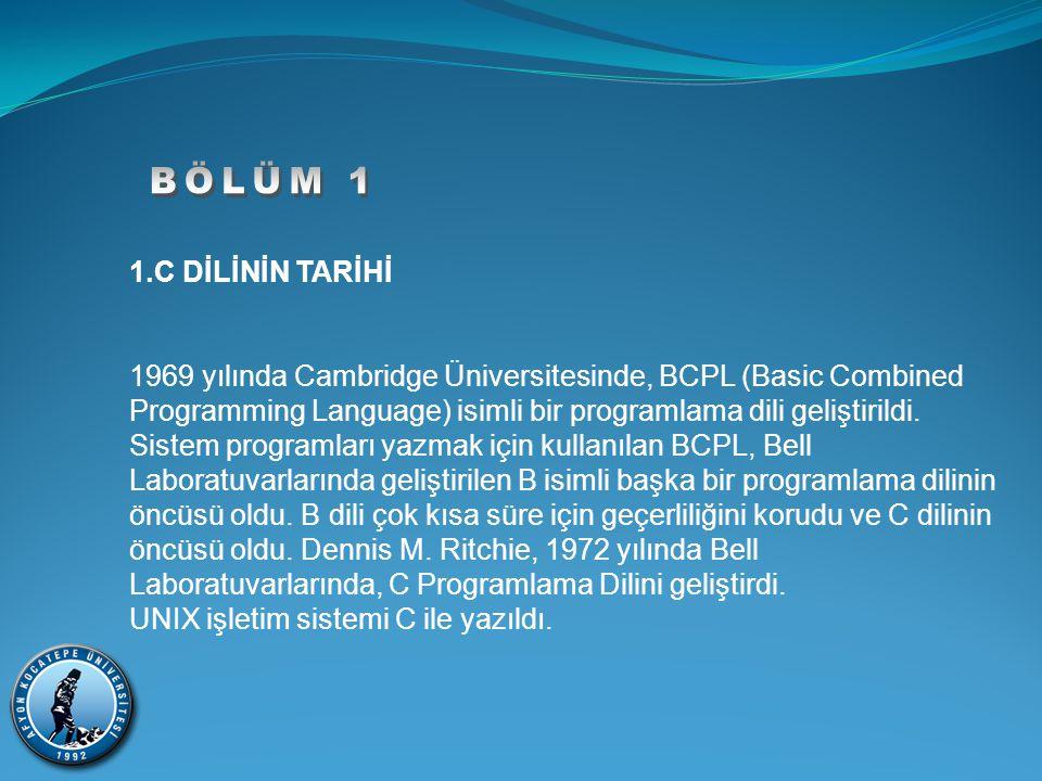 1.11.C PROGRAM YAPISI Komutlar : Bütün C programları, bir dizi komutttan oluşurlar.