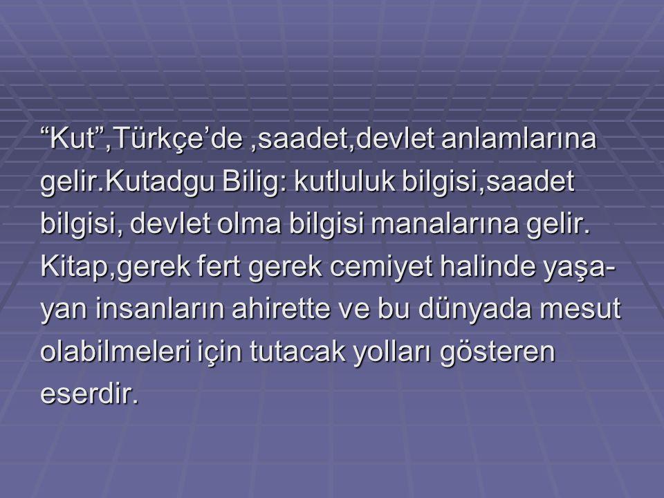 Yusuf Has hacib tarafından yazılan ve bugün hala İslami Türk Edebiyatı'nın ilk eseri olmak sıfatını muhafaza eden kitabın adıdır. Bu ki- tapta İslami
