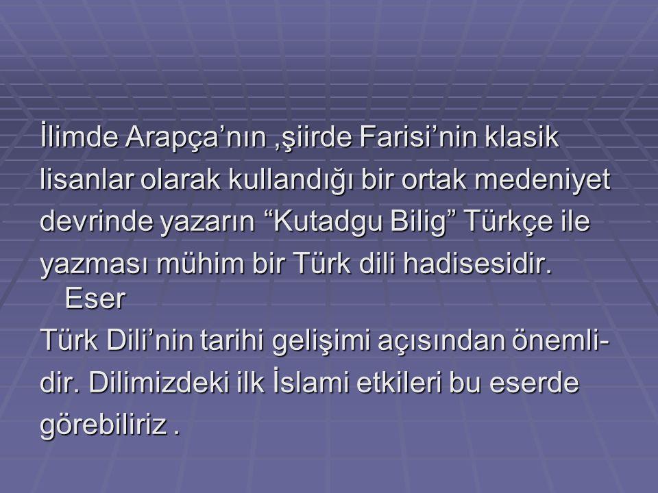 ESERİN ÖNEMİ VE TESİRLERİ: Türk Dili ve Edebiyatı'nın olduğu kadar Türk kültür tarihinin de manzum eserlerinden biri olan eser el sürülmemiş bir abide
