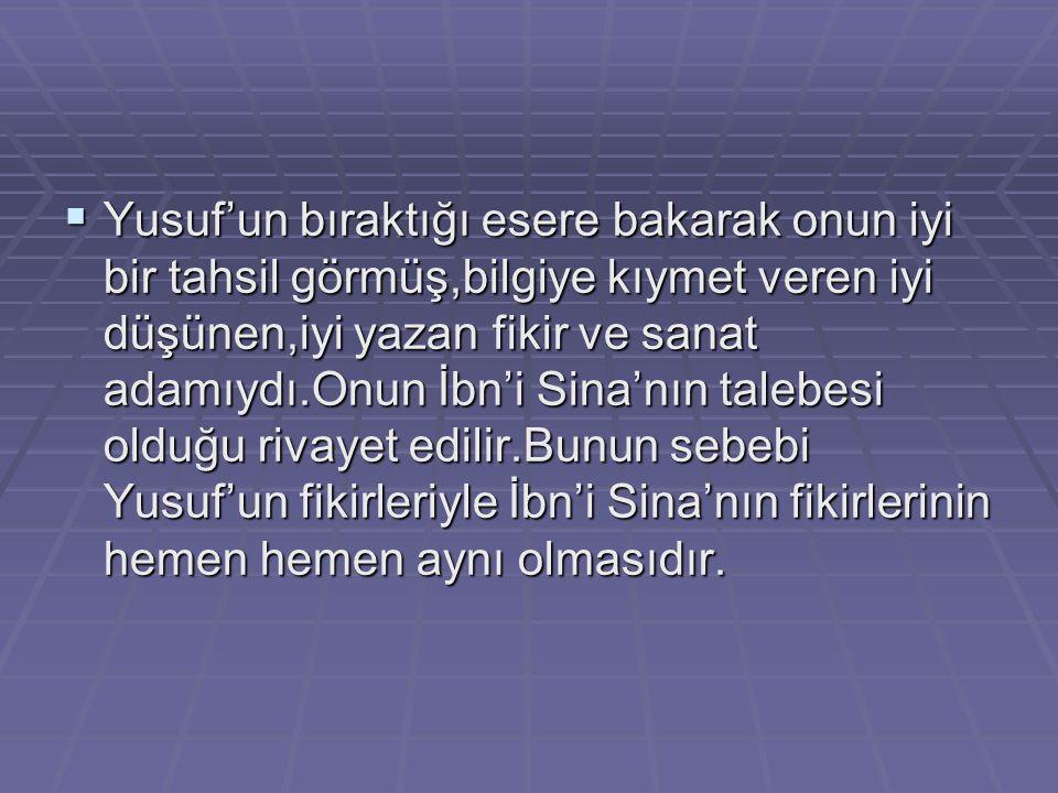 YAZARIN HAYATI VE EDEBİ ŞAHSİYETİ • İslâmi Türk Edebiyatı' nın eseri ele geçen ilk yazarı 'Yusuf Has Hacib'tir.Miladi 11.asır başlarında Türkistan'ın