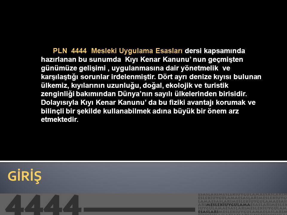 GİRİŞ PLN 4444 Mesleki Uygulama Esasları dersi kapsamında hazırlanan bu sunumda Kıyı Kenar Kanunu' nun geçmişten günümüze gelişimi, uygulanmasına dair