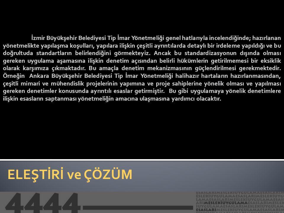ELEŞTİRİ ve ÇÖZÜM İzmir Büyükşehir Belediyesi Tip İmar Yönetmeliği genel hatlarıyla incelendiğinde; hazırlanan yönetmelikte yapılaşma koşulları, yapıl