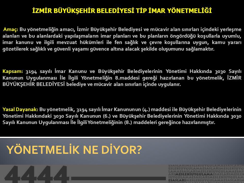YÖNETMELİK NE DİYOR? İZMİR BÜYÜKŞEHİR BELEDİYESİ TİP İMAR YÖNETMELİĞİ Amaç: Bu yönetmeliğin amacı, İzmir Büyükşehir Belediyesi ve mücavir alan sınırla