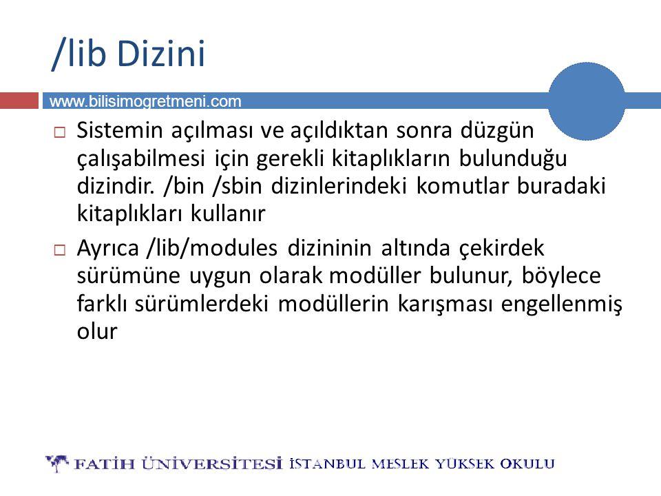 BİLG 231 www.bilisimogretmeni.com /lib Dizini  Sistemin açılması ve açıldıktan sonra düzgün çalışabilmesi için gerekli kitaplıkların bulunduğu dizind