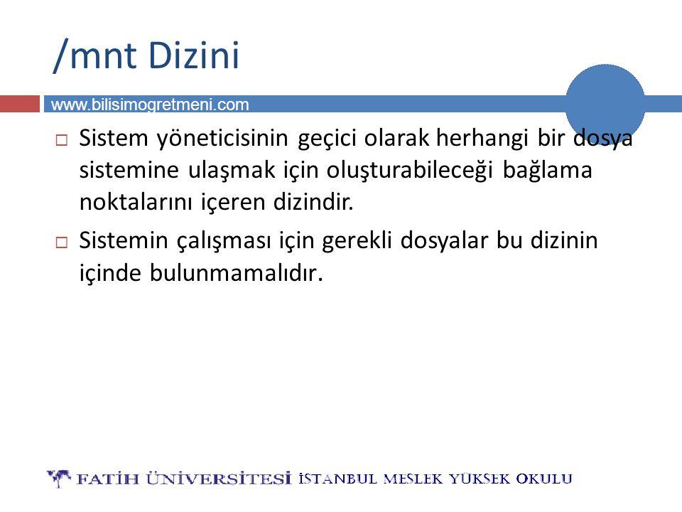 BİLG 231 www.bilisimogretmeni.com /mnt Dizini  Sistem yöneticisinin geçici olarak herhangi bir dosya sistemine ulaşmak için oluşturabileceği bağlama