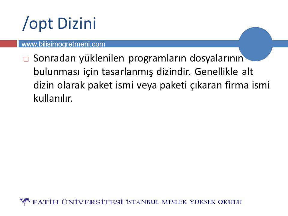BİLG 231 www.bilisimogretmeni.com /opt Dizini  Sonradan yüklenilen programların dosyalarının bulunması için tasarlanmış dizindir. Genellikle alt dizi