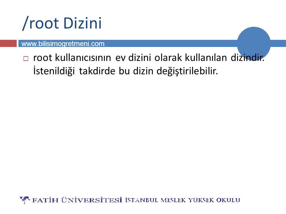 BİLG 231 www.bilisimogretmeni.com /root Dizini  root kullanıcısının ev dizini olarak kullanılan dizindir. İstenildiği takdirde bu dizin değiştirilebi