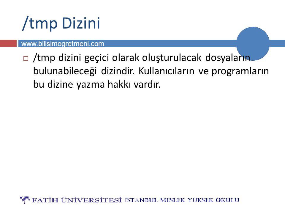 BİLG 231 www.bilisimogretmeni.com /tmp Dizini  /tmp dizini geçici olarak oluşturulacak dosyaların bulunabileceği dizindir. Kullanıcıların ve programl