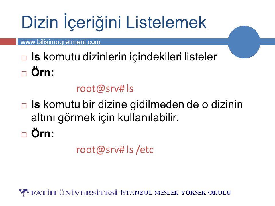BİLG 231 www.bilisimogretmeni.com Dizin İçeriğini Listelemek  ls komutu dizinlerin içindekileri listeler  Örn: root@srv# ls  ls komutu bir dizine g