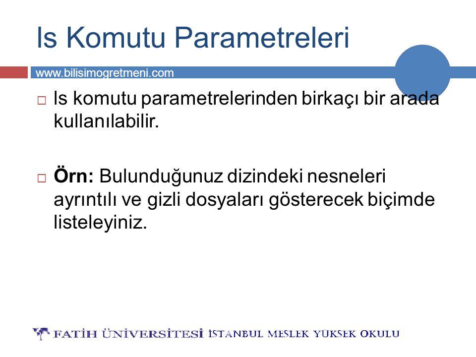 BİLG 231 www.bilisimogretmeni.com  ls komutu parametrelerinden birkaçı bir arada kullanılabilir.  Örn: Bulunduğunuz dizindeki nesneleri ayrıntılı ve