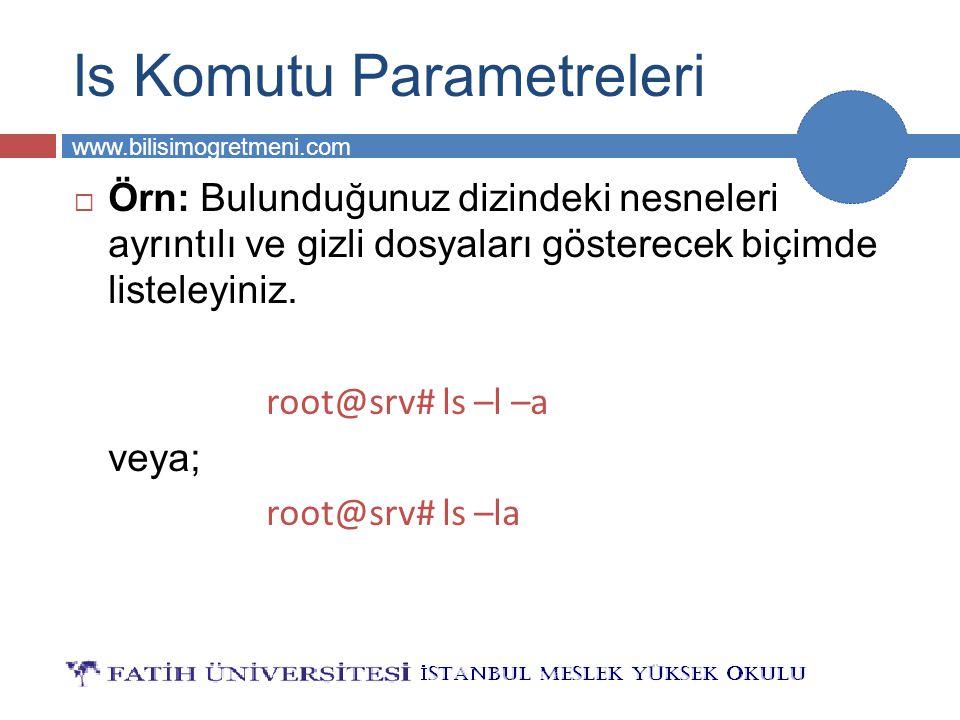 BİLG 231 www.bilisimogretmeni.com  Örn: Bulunduğunuz dizindeki nesneleri ayrıntılı ve gizli dosyaları gösterecek biçimde listeleyiniz. root@srv# ls –
