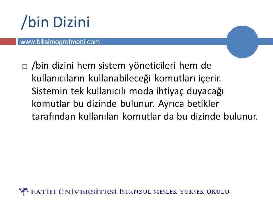 BİLG 231 www.bilisimogretmeni.com /sbin Dizini  Sadece sistem yönetimi için sistem yöneticisi tarafından kullanılan komutlar /sbin, /usr/sbin, /usr/local/sbin dizinlerinde bulunur.