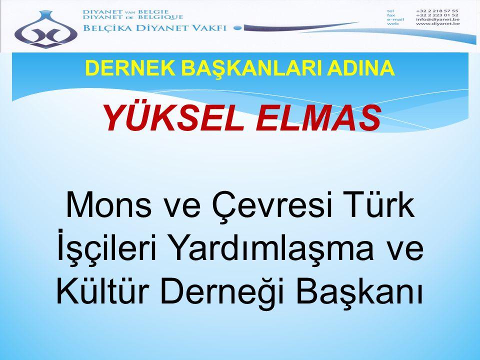 DERNEK BAŞKANLARI ADINA YÜKSEL ELMAS Mons ve Çevresi Türk İşçileri Yardımlaşma ve Kültür Derneği Başkanı