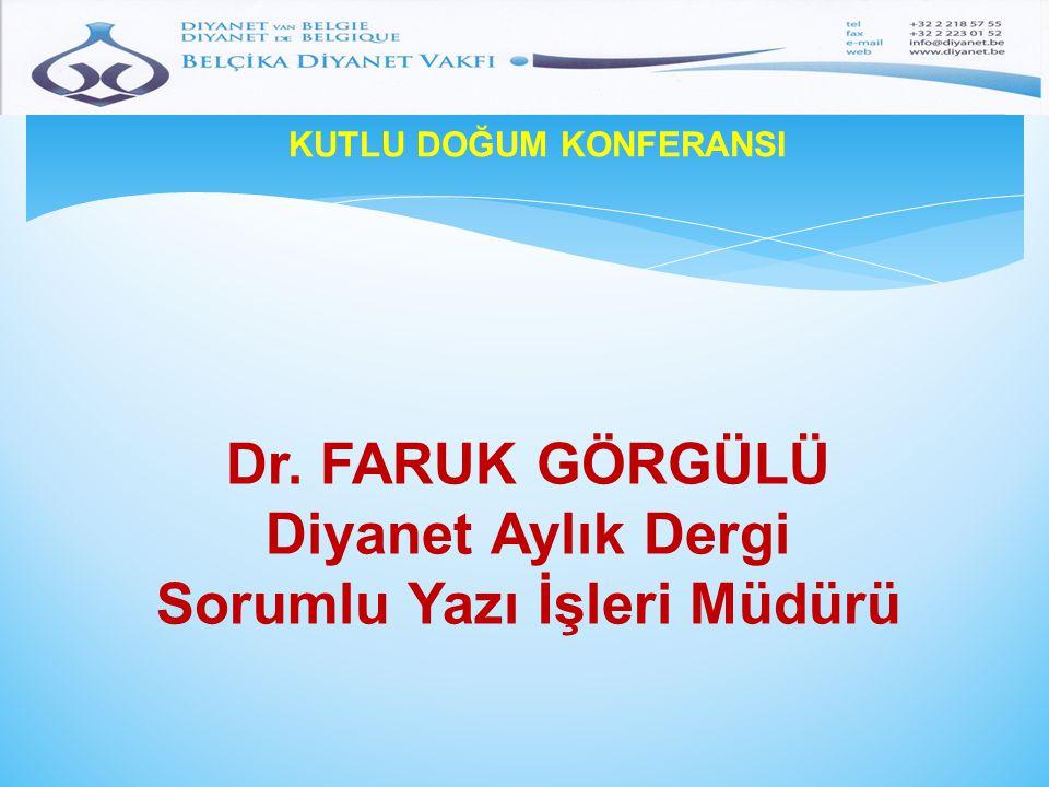KUTLU DOĞUM KONFERANSI Dr. FARUK GÖRGÜLÜ Diyanet Aylık Dergi Sorumlu Yazı İşleri Müdürü