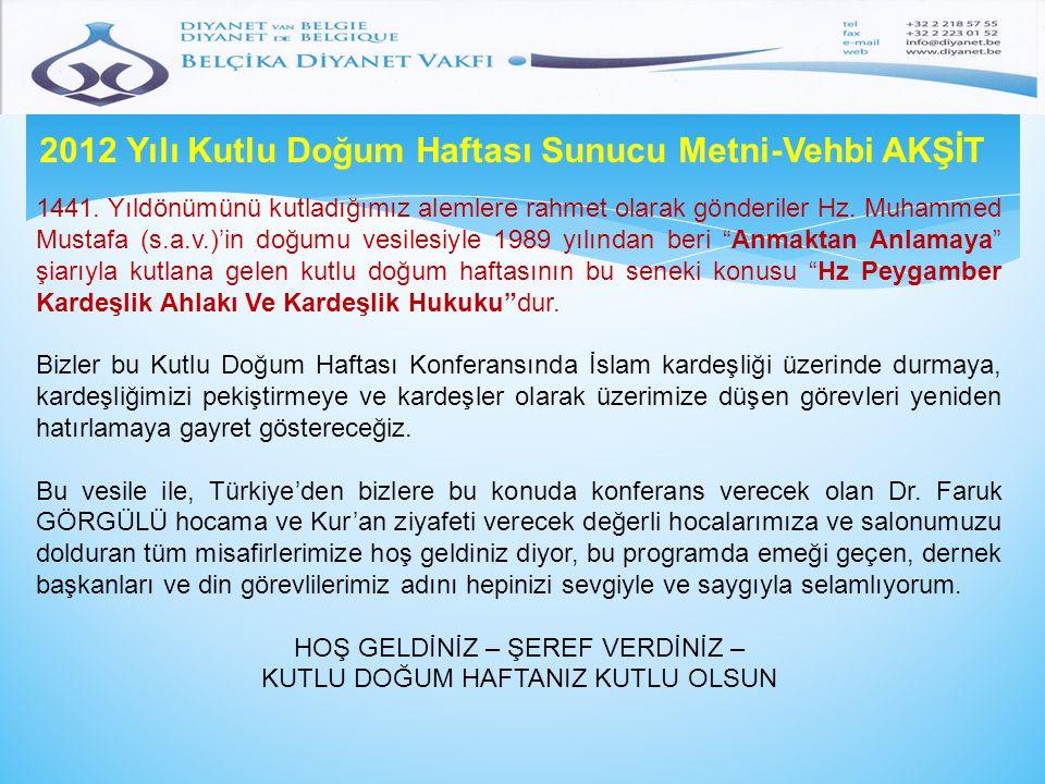 2012 Yılı Kutlu Doğum Haftası Sunucu Metni-Vehbi AKŞİT 1441. Yıldönümünü kutladığımız alemlere rahmet olarak gönderiler Hz. Muhammed Mustafa (s.a.v.)'