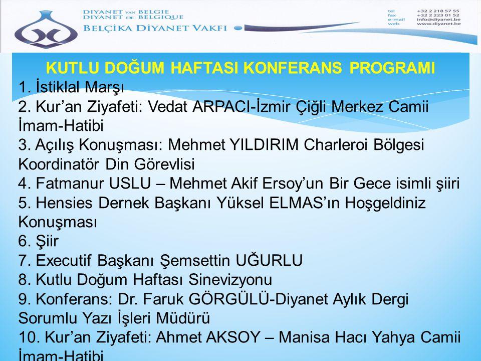 KUTLU DOĞUM HAFTASI KONFERANS PROGRAMI 1. İstiklal Marşı 2. Kur'an Ziyafeti: Vedat ARPACI-İzmir Çiğli Merkez Camii İmam-Hatibi 3. Açılış Konuşması: Me