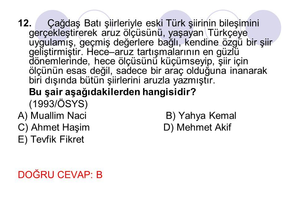 12.Çağdaş Batı şiirleriyle eski Türk şiirinin bileşimini gerçekleştirerek aruz ölçüsünü, yaşayan Türkçeye uygulamış, geçmiş değerlere bağlı, kendine