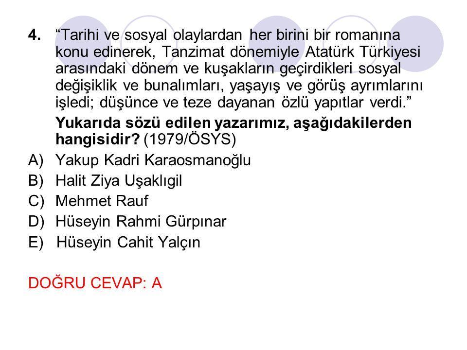 """4.""""Tarihi ve sosyal olaylardan her birini bir romanına konu edinerek, Tanzimat dönemiyle Atatürk Türkiyesi arasındaki dönem ve kuşakların geçirdikle"""