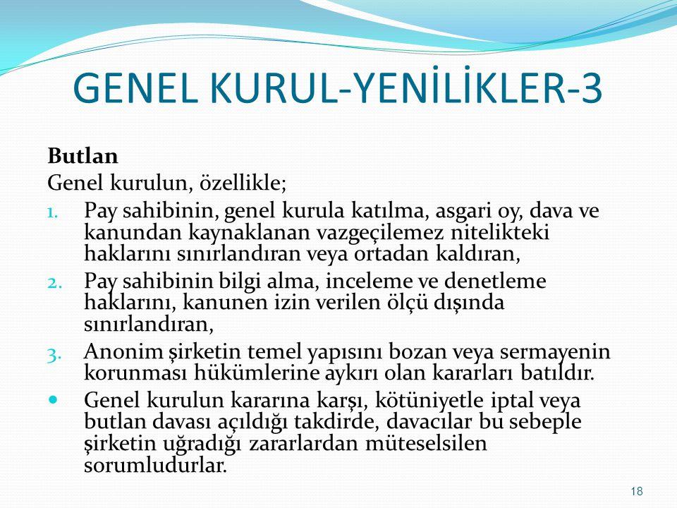 GENEL KURUL-YENİLİKLER-3 Butlan Genel kurulun, özellikle; 1. Pay sahibinin, genel kurula katılma, asgari oy, dava ve kanundan kaynaklanan vazgeçilemez