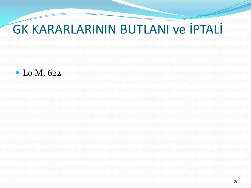 GK KARARLARININ BUTLANI ve İPTALİ  Lo M. 622 20