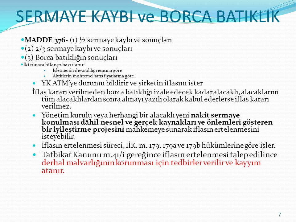 SERMAYE KAYBI ve BORCA BATIKLIK  MADDE 376- (1) ½ sermaye kaybı ve sonuçları  (2) 2/3 sermaye kaybı ve sonuçları  (3) Borca batıklığın sonuçları 