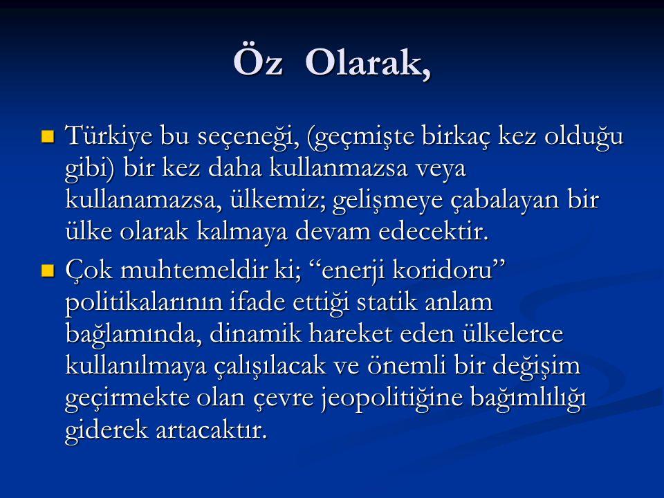 Öz Olarak,  Türkiye bu seçeneği, (geçmişte birkaç kez olduğu gibi) bir kez daha kullanmazsa veya kullanamazsa, ülkemiz; gelişmeye çabalayan bir ülke