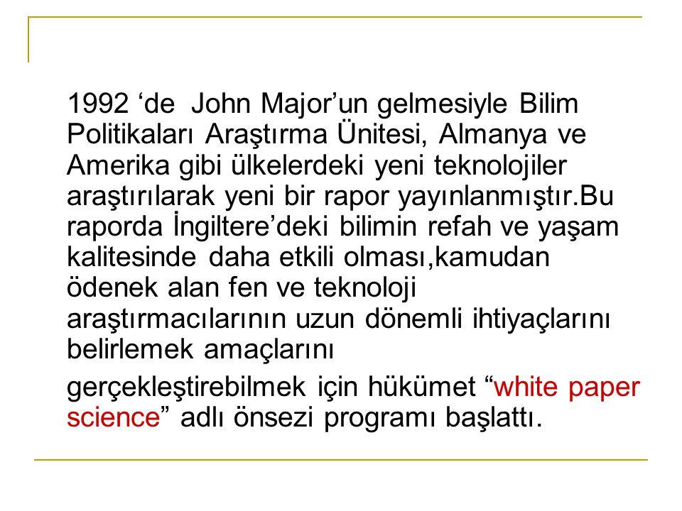 1992 'de John Major'un gelmesiyle Bilim Politikaları Araştırma Ünitesi, Almanya ve Amerika gibi ülkelerdeki yeni teknolojiler araştırılarak yeni bir r