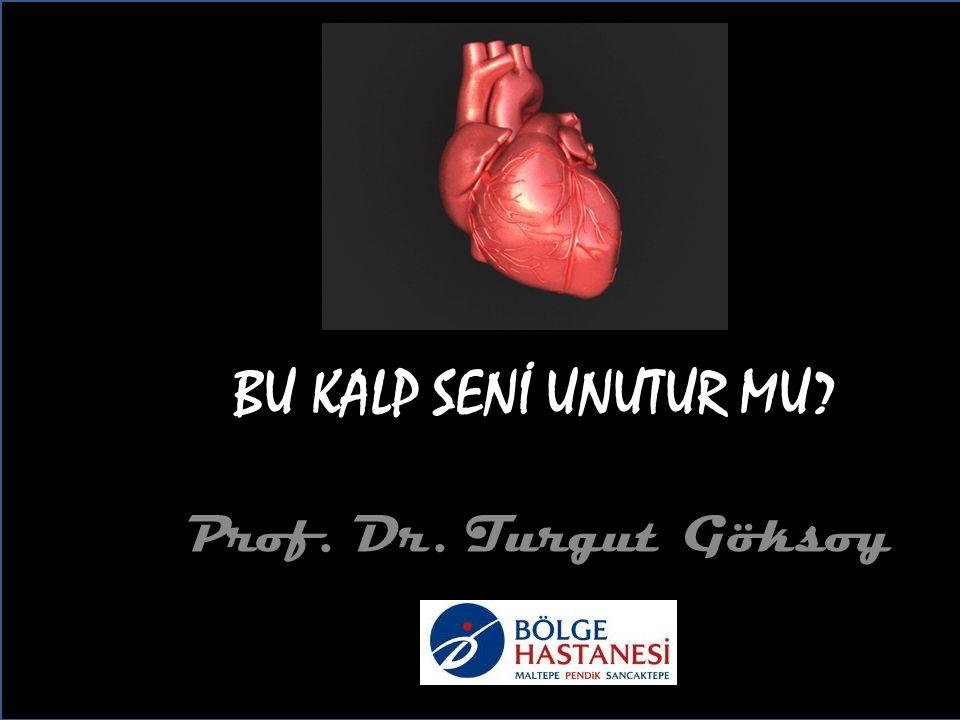 BU KALP SENİ UNUTUR MU? Prof. Dr. Turgut Göksoy
