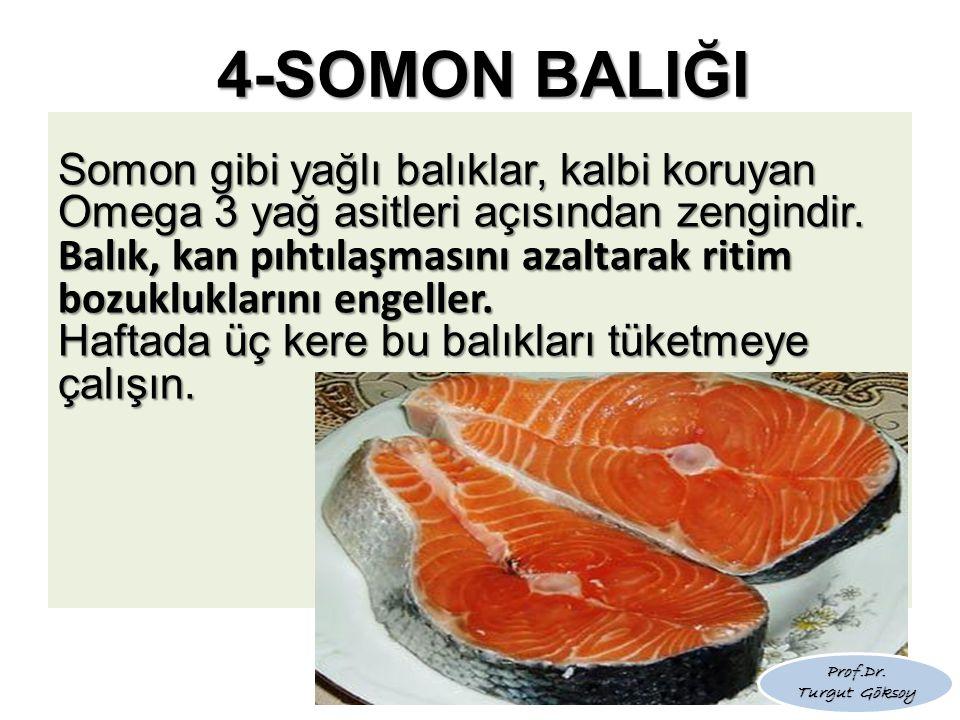 4-SOMON BALIĞI Somon gibi yağlı balıklar, kalbi koruyan Omega 3 yağ asitleri açısından zengindir. Balık, kan pıhtılaşmasını azaltarak ritim bozuklukla