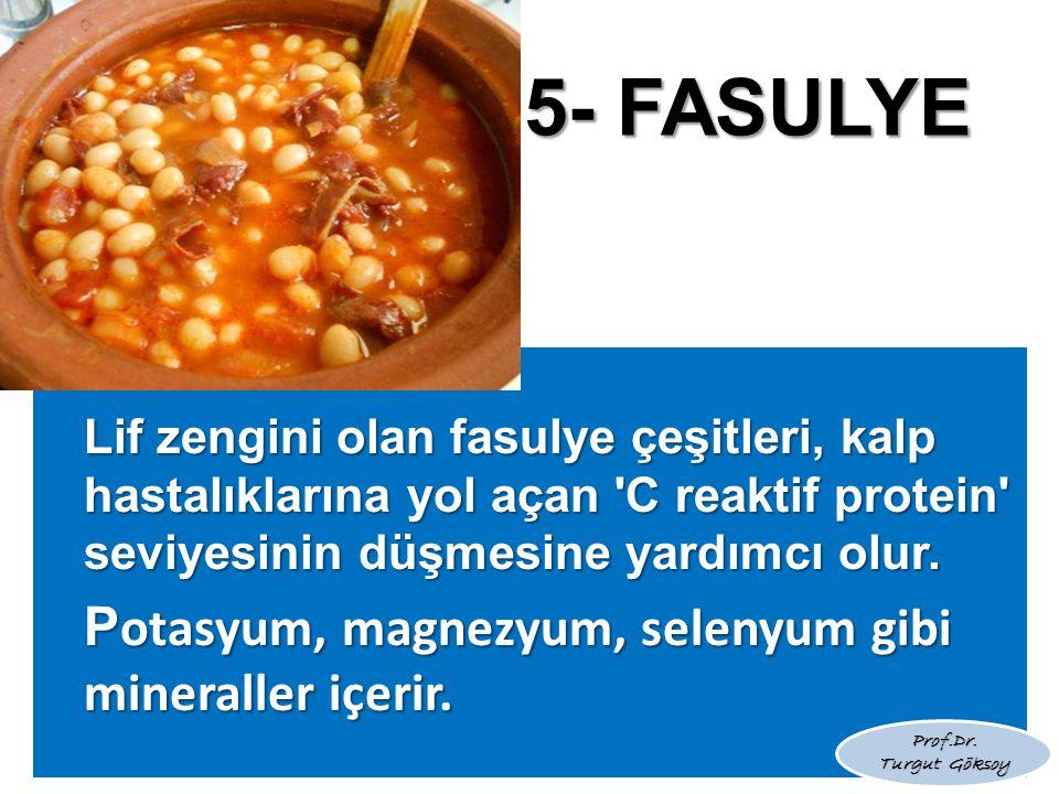 5- FASULYE Lif zengini olan fasulye çeşitleri, kalp hastalıklarına yol açan 'C reaktif protein' seviyesinin düşmesine yardımcı olur. P otasyum, magnez
