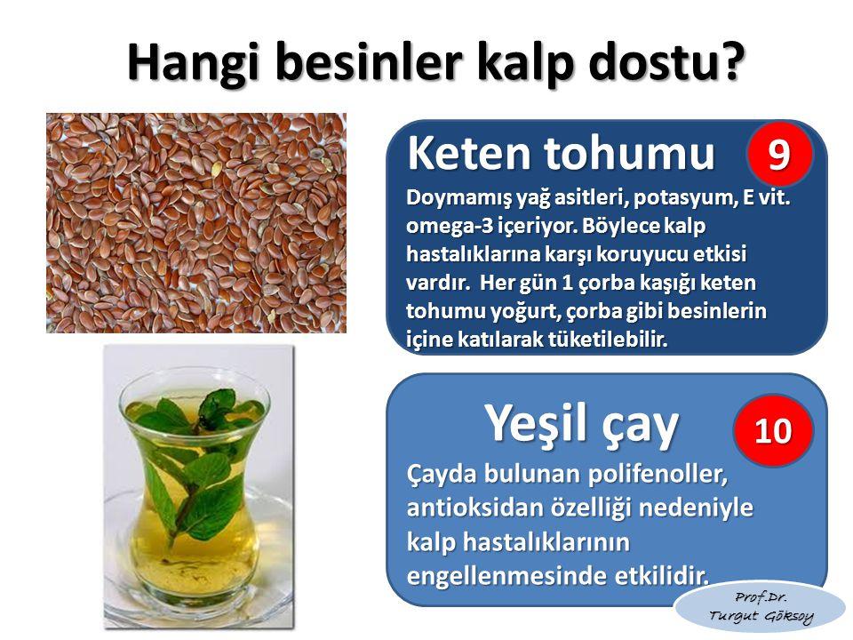Hangi besinler kalp dostu.Keten tohumu Doymamış yağ asitleri, potasyum, E vit.